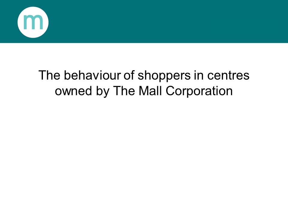 The behaviour of shoppers in centres owned by The Mall Corporation