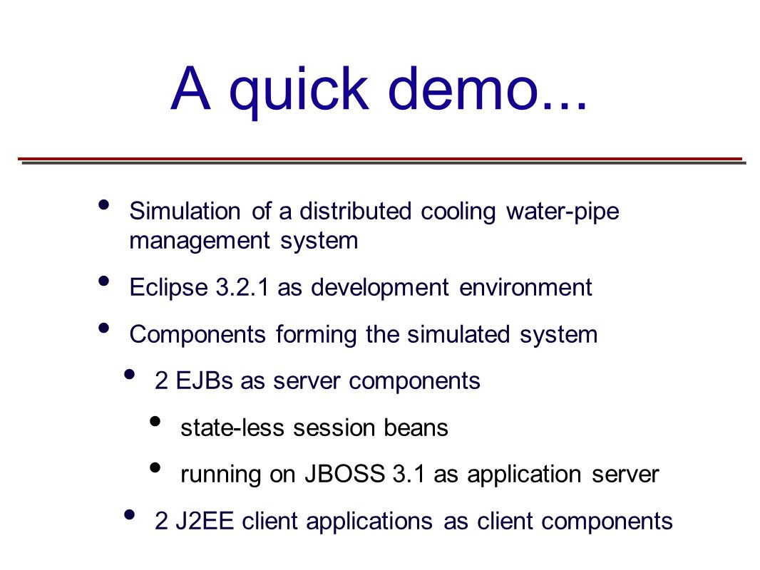 A quick demo... Simulation of a distributed cooling water-pipe management system Eclipse 3.2.1 as development environment Components forming the simul