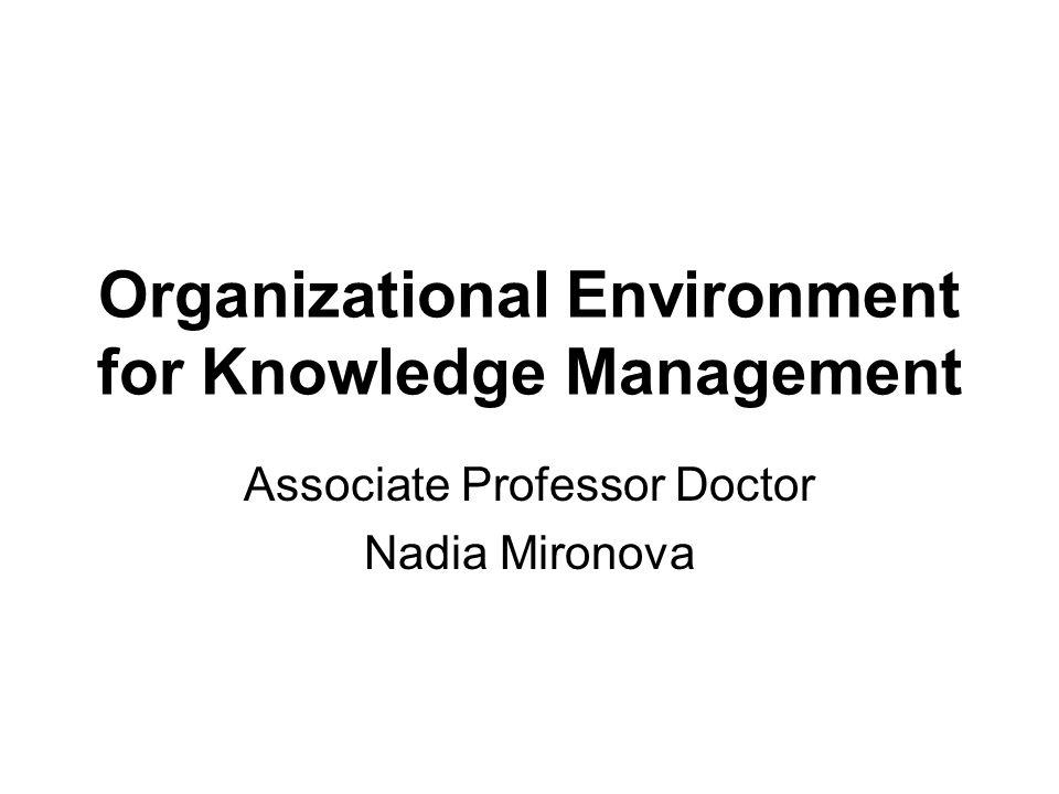 Organizational Environment for Knowledge Management Associate Professor Doctor Nadia Mironova