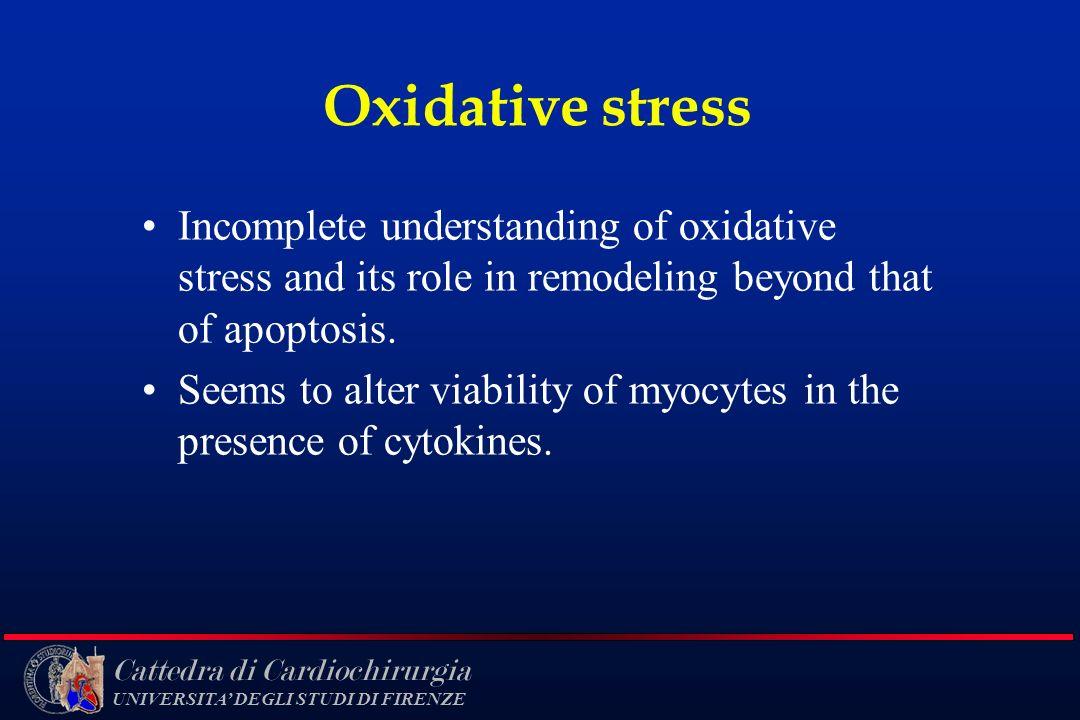 Cattedra di Cardiochirurgia UNIVERSITA DEGLI STUDI DI FIRENZE Oxidative stress Incomplete understanding of oxidative stress and its role in remodeling