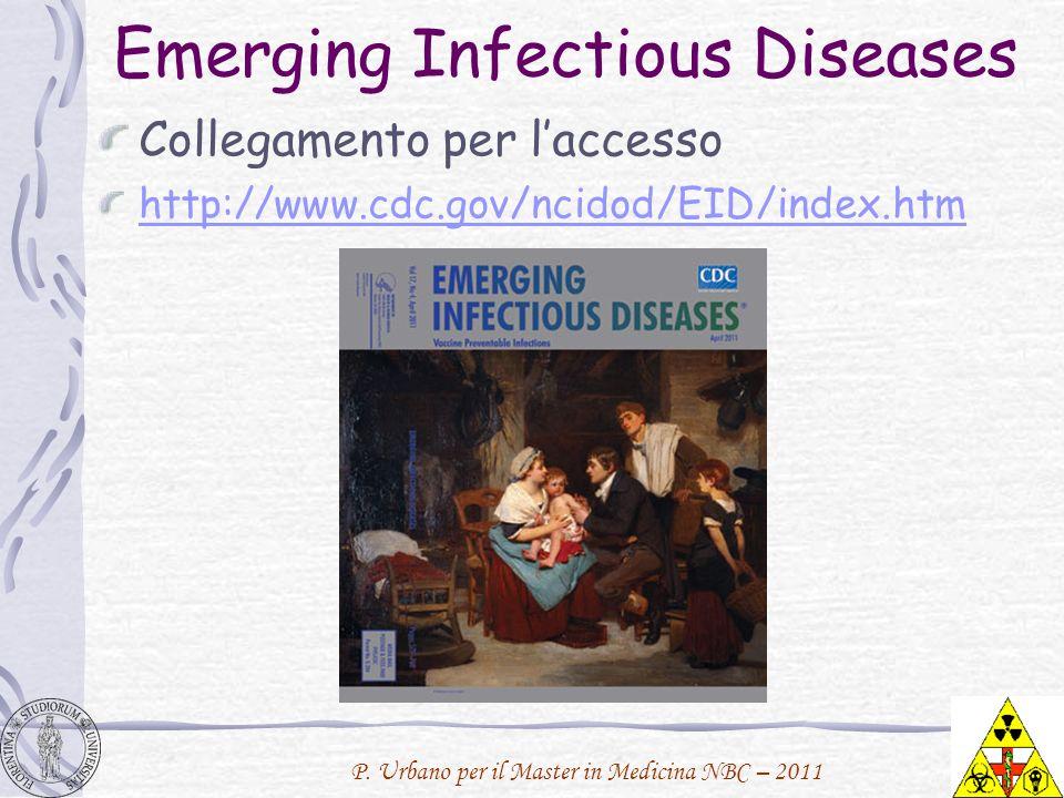 P. Urbano per il Master in Medicina NBC – 2011 Emerging Infectious Diseases Collegamento per laccesso http://www.cdc.gov/ncidod/EID/index.htm