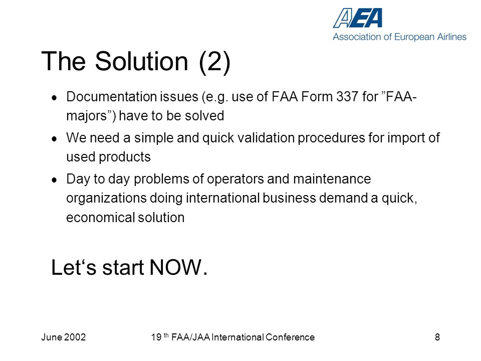 June 200219 th FAA/JAA International Conference8 The Solution (2) Documentation issues (e.g. use of FAA Form 337 for FAA- majors) have to be solved We