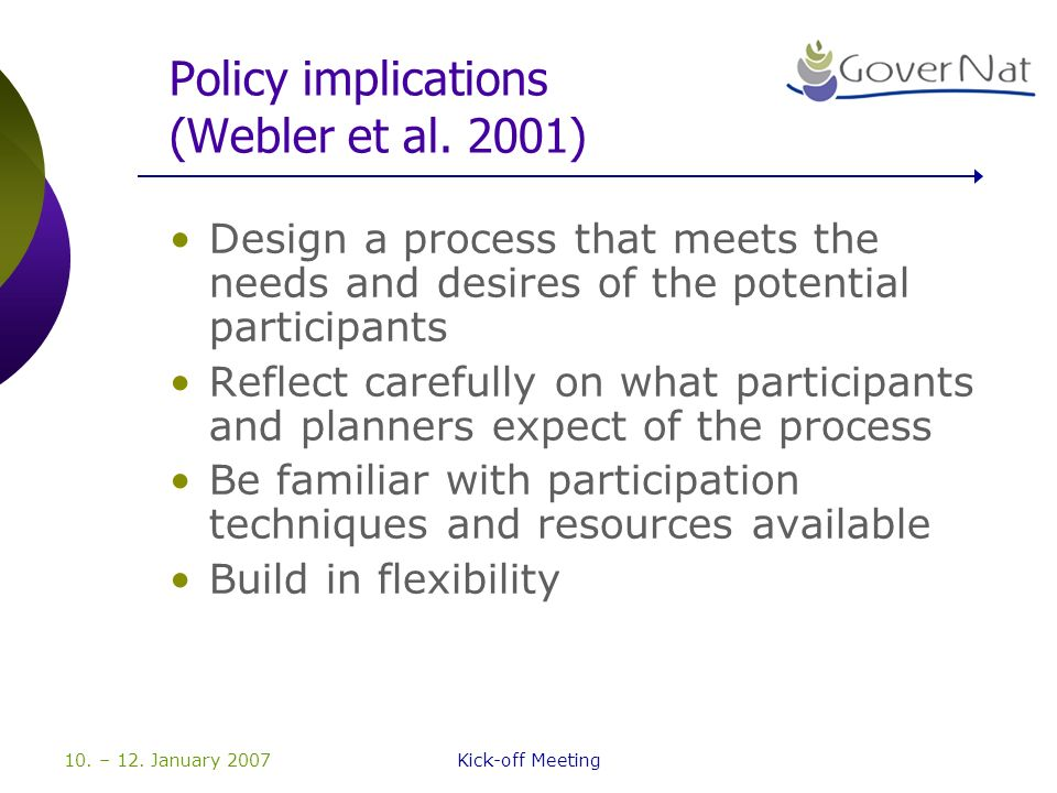 10. – 12. January 2007Kick-off Meeting Policy implications (Webler et al. 2001) Design a process that meets the needs and desires of the potential par