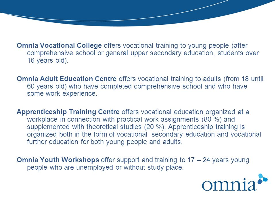 EDUCATION IN OMNIA Omnia Vocational College offers vocational training to young people (after comprehensive school or general upper secondary educatio