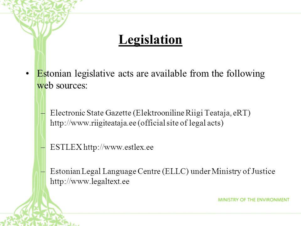 Legislation Estonian legislative acts are available from the following web sources: –Electronic State Gazette (Elektrooniline Riigi Teataja, eRT) http