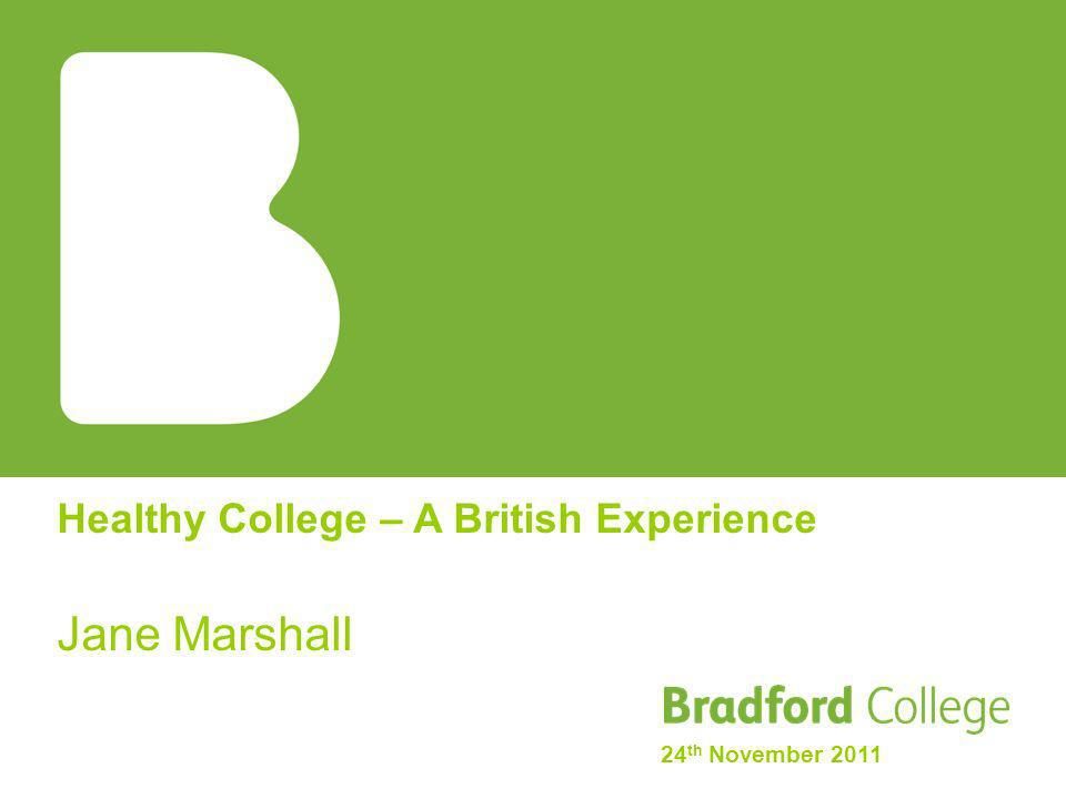 Healthy College – A British Experience Jane Marshall 24 th November 2011