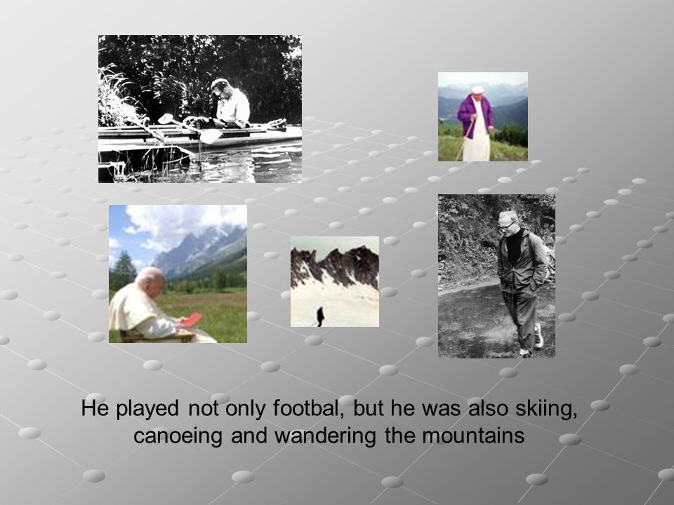 He played not only footbal, but he was also skiing, canoeing and wandering the mountains