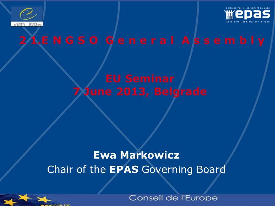 2 1.E N G S O G e n e r a l A s s e m b l y EU Seminar 7 June 2013, Belgrade Ewa Markowicz Chair of the EPAS Governing Board