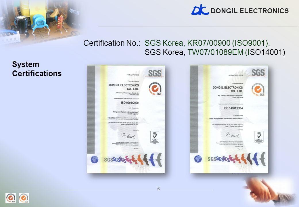 DONGIL ELECTRONICS 6 System Certifications Certification No.: SGS Korea, KR07/00900 (ISO9001), SGS Korea, TW07/01089EM (ISO14001)