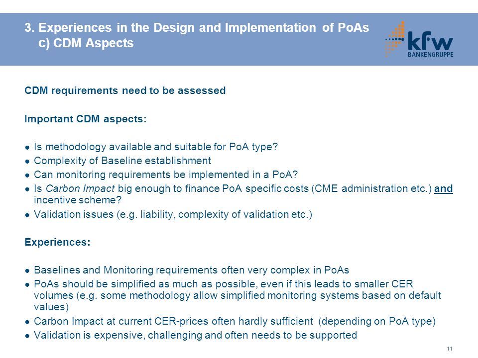 11 3. Experiences in the Design and Implementation of PoAs c ) CDM Aspects CDM requirements need to be assessed Important CDM aspects: Is methodology