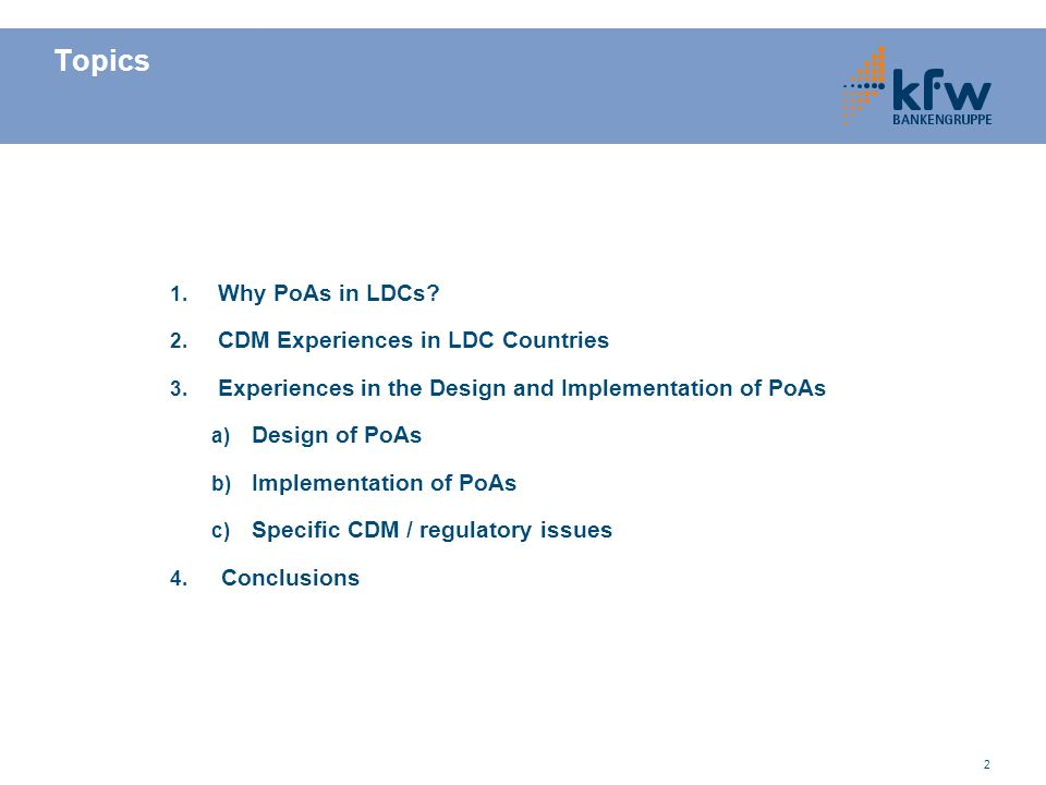 2 Topics 1. Why PoAs in LDCs? 2. CDM Experiences in LDC Countries 3. Experiences in the Design and Implementation of PoAs a) Design of PoAs b) Impleme