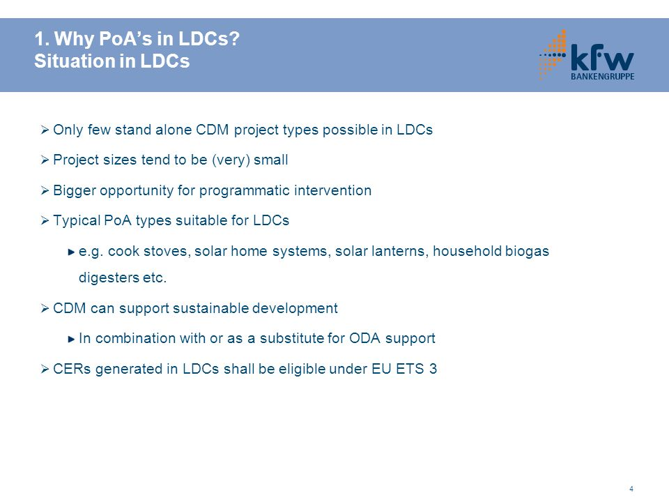 4 1. Why PoAs in LDCs? Situation in LDCs Only few stand alone CDM project types possible in LDCs Project sizes tend to be (very) small Bigger opportun