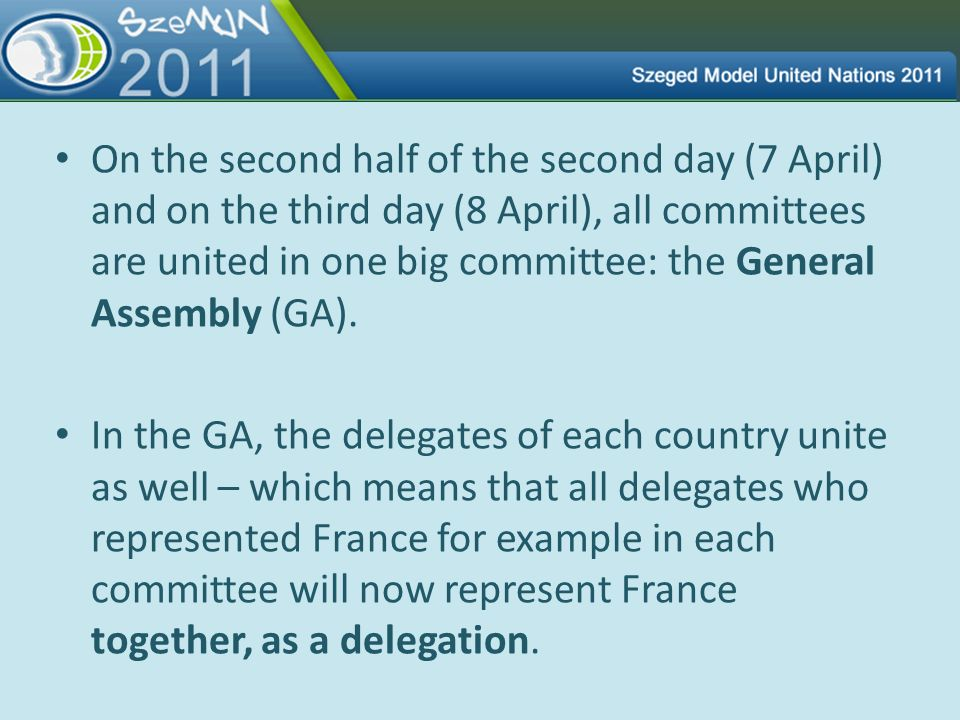 On the second half of the second day (7 April) and on the third day (8 April), all committees are united in one big committee: the General Assembly (G