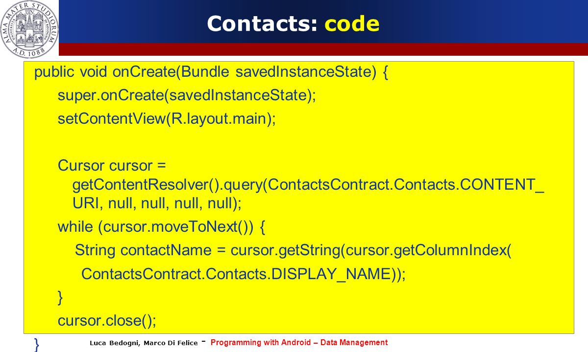 Luca Bedogni, Marco Di Felice - Programming with Android – Data Management Contacts: code public void onCreate(Bundle savedInstanceState) { super.onCr