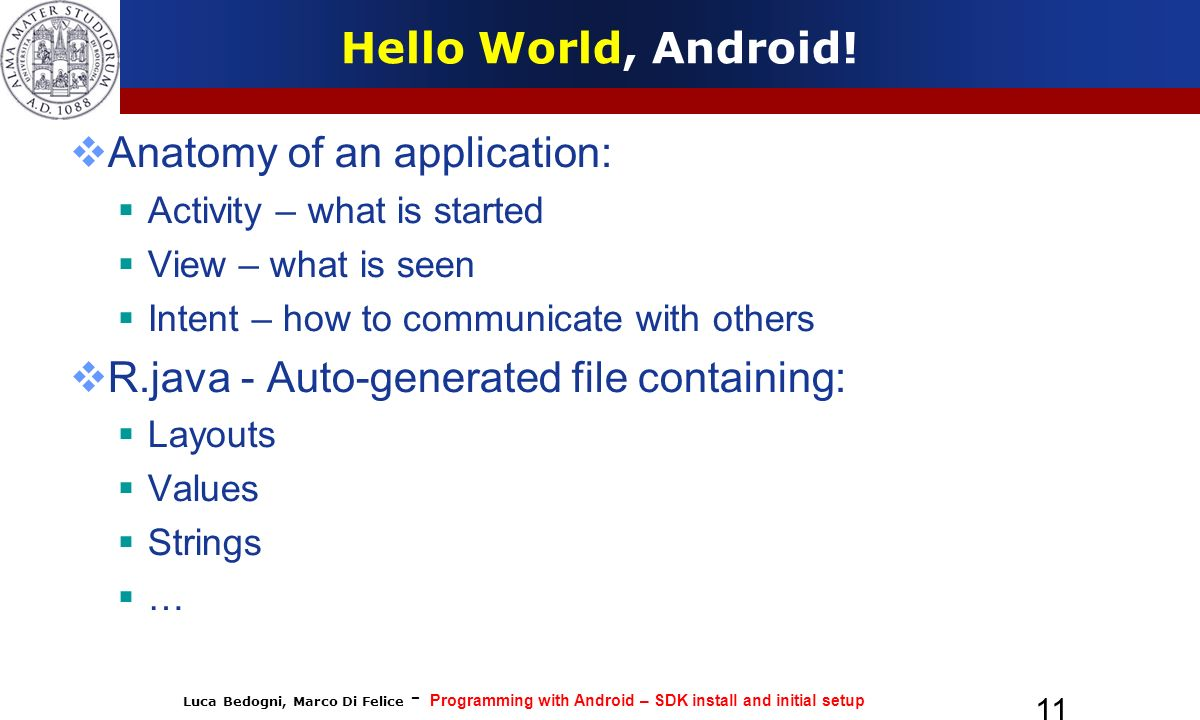 Luca Bedogni, Marco Di Felice - Programming with Android – SDK install and initial setup 11 Hello World, Android.