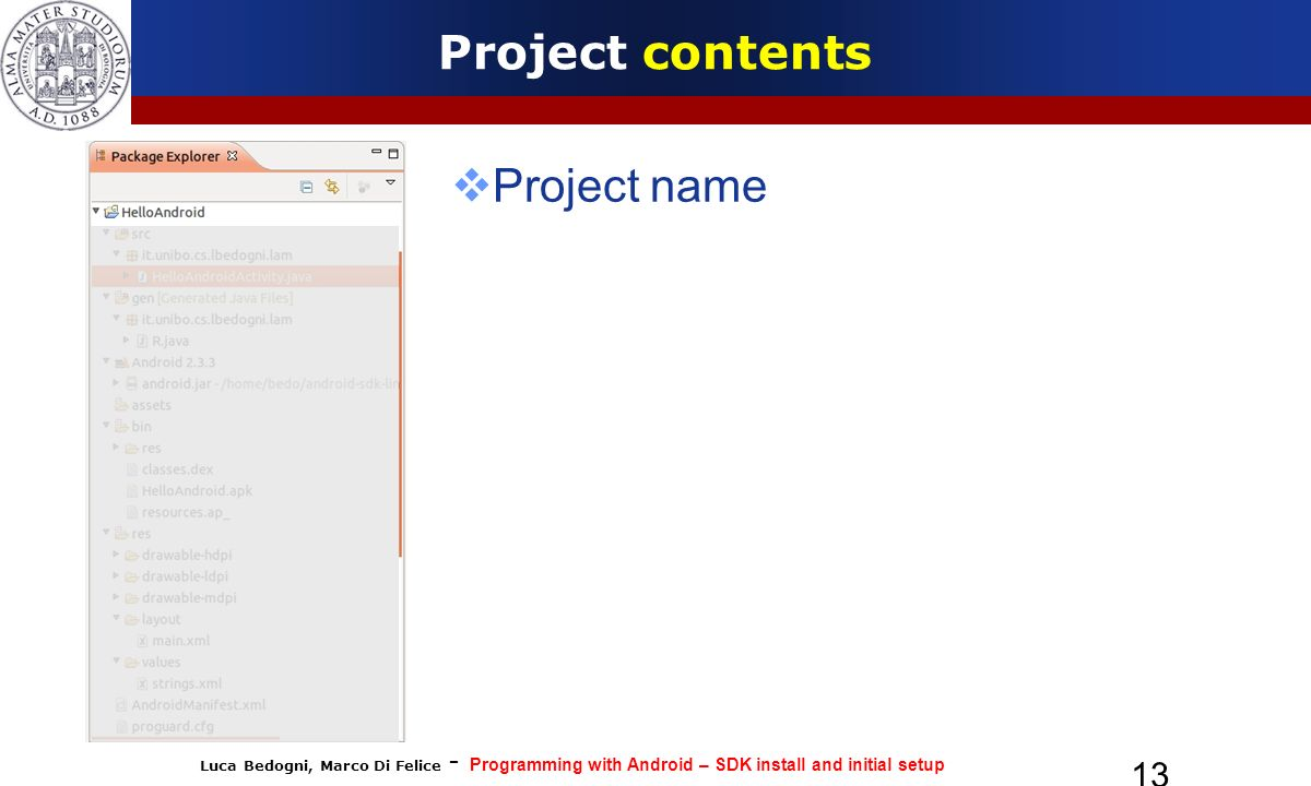 Luca Bedogni, Marco Di Felice - Programming with Android – SDK install and initial setup 13 Project contents Project name
