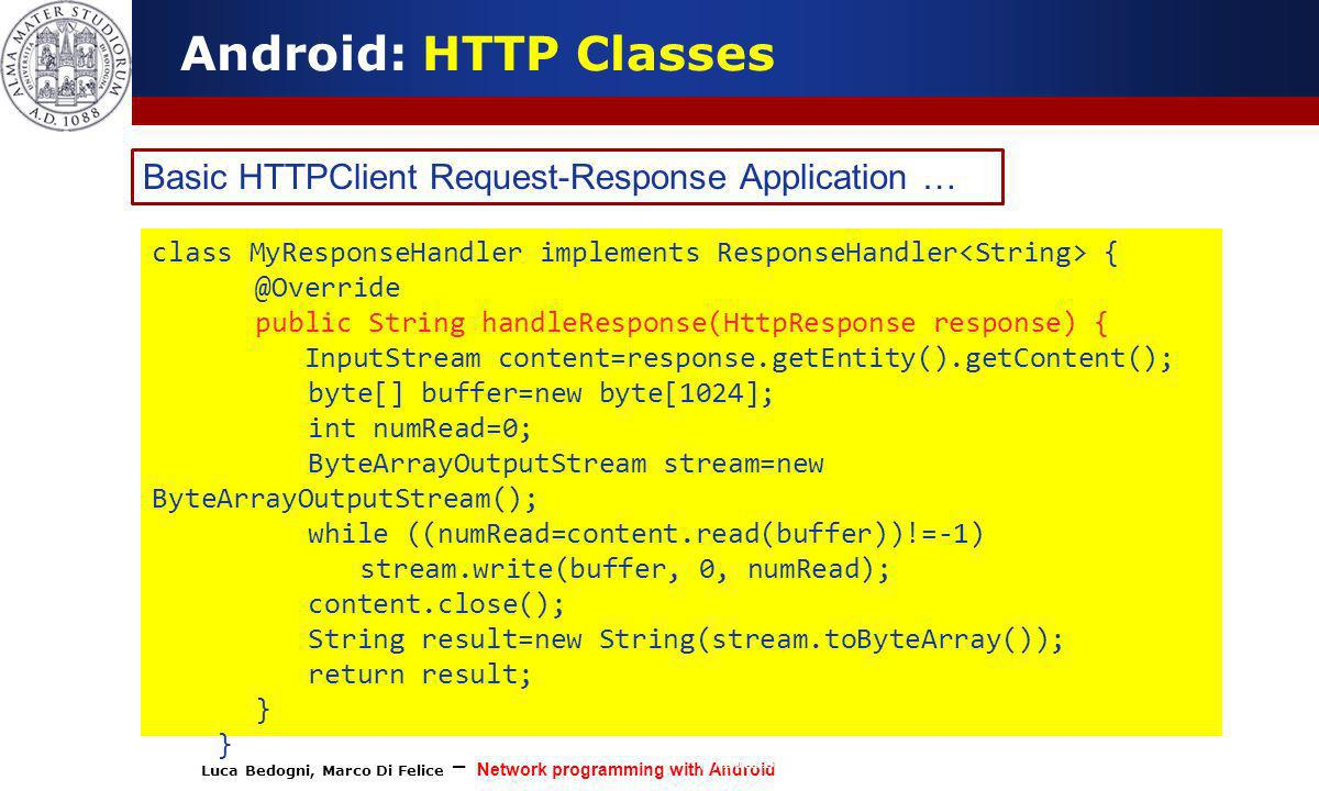 Luca Bedogni, Marco Di Felice – Network programming with Android (c) Luca Bedogni 2012 14 Android: HTTP Classes Basic HTTPClient Request-Response Appl