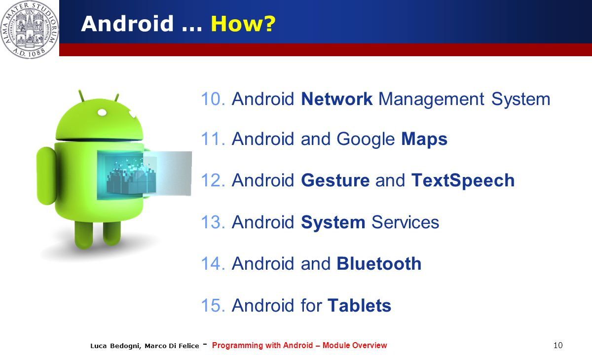 Luca Bedogni, Marco Di Felice - Programming with Android – Module Overview 10 Android … How.