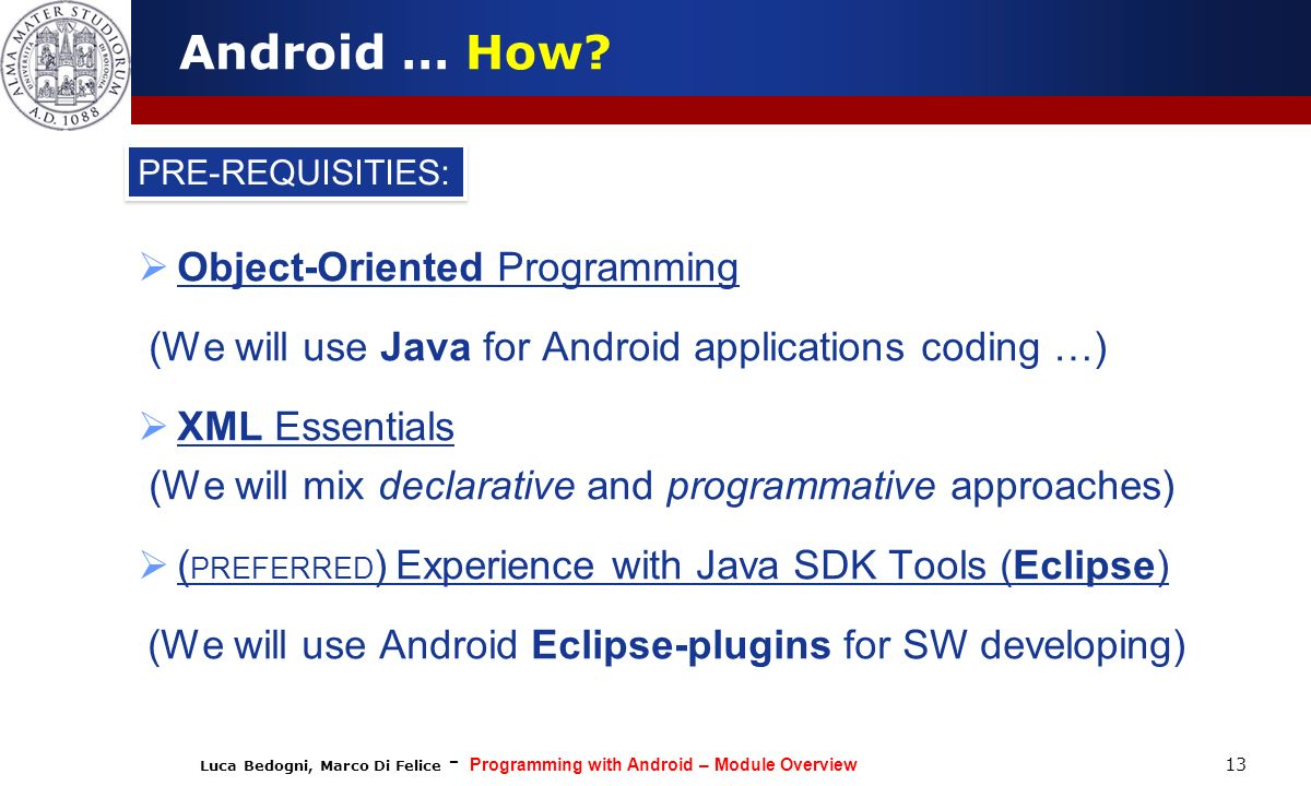 Luca Bedogni, Marco Di Felice - Programming with Android – Module Overview 13 Android … How.