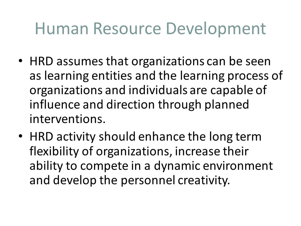 Human Resource Development Nowadays, employees have to expand their knowledge and learn new skills on a continuous basis. Human resource development h