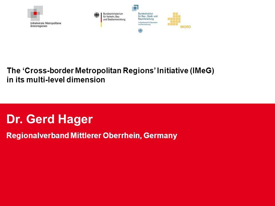 The Cross-border Metropolitan Regions Initiative (IMeG) in its multi-level dimension Dr. Gerd Hager Regionalverband Mittlerer Oberrhein, Germany