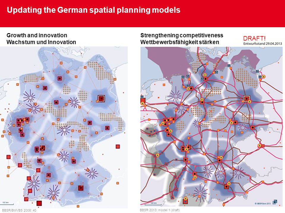 Updating the German spatial planning models BBSR 2013: model 1 (draft) BBSR/BMVBS 2006: 40 DRAFT! Growth and innovation Wachstum und Innovation Streng