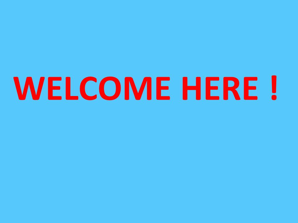 WELCOME HERE !