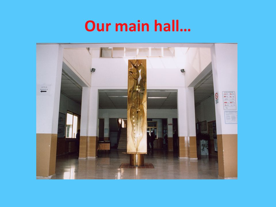 Our main hall…
