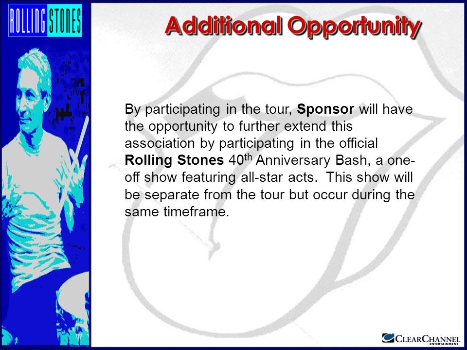 By participating in the tour, Sponsor will have the opportunity to further extend this association by participating in the official Rolling Stones 40