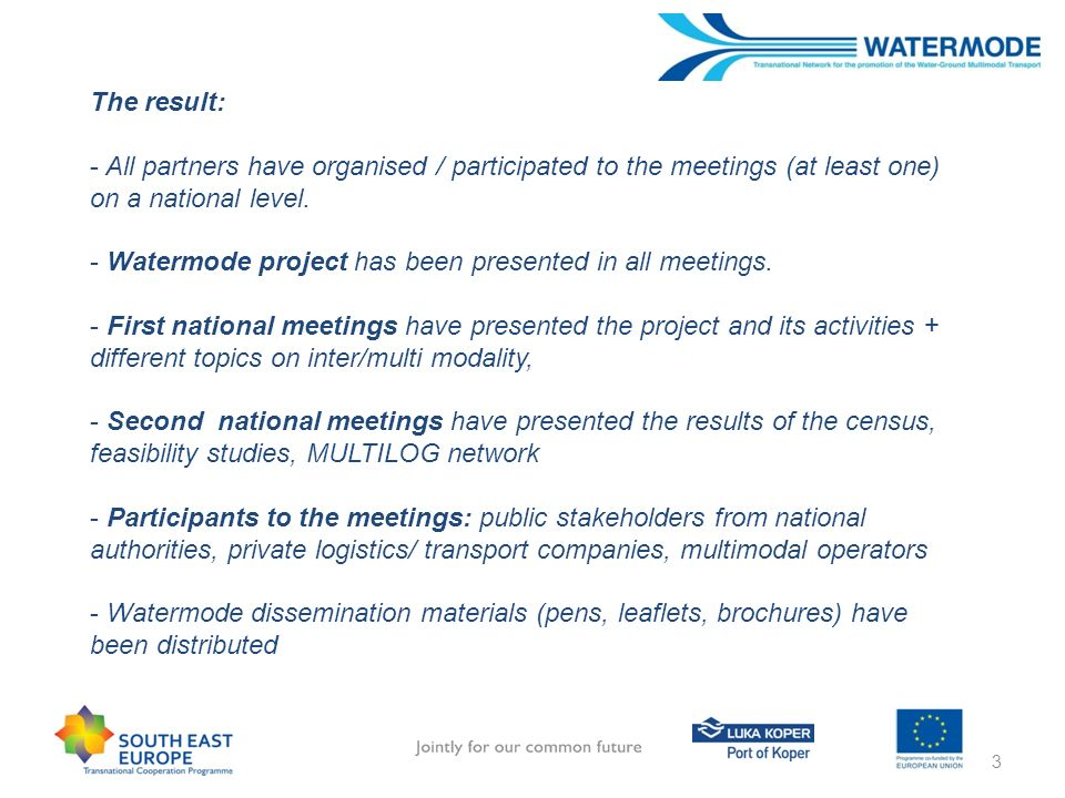 3 The result: - All partners have organised / participated to the meetings (at least one) on a national level. - Watermode project has been presented