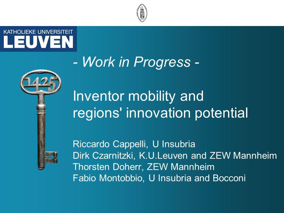 - Work in Progress - Inventor mobility and regions innovation potential Riccardo Cappelli, U Insubria Dirk Czarnitzki, K.U.Leuven and ZEW Mannheim Thorsten Doherr, ZEW Mannheim Fabio Montobbio, U Insubria and Bocconi
