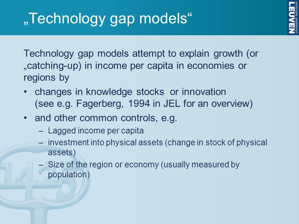 Technology gap models Technology gap models attempt to explain growth (or catching-up) in income per capita in economies or regions by changes in knowledge stocks or innovation (see e.g.