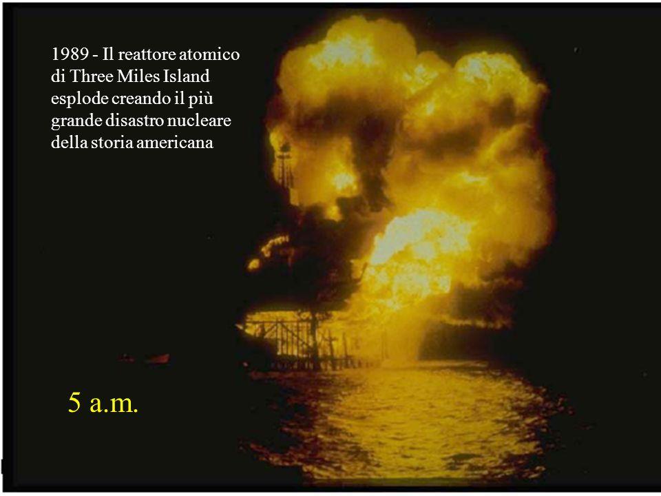 1989 - Il reattore atomico di Three Miles Island esplode creando il più grande disastro nucleare della storia americana 5 a.m.