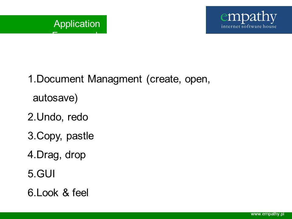 www.empathy.pl 1.Document Managment (create, open, autosave) 2.Undo, redo 3.Copy, pastle 4.Drag, drop 5.GUI 6.Look & feel