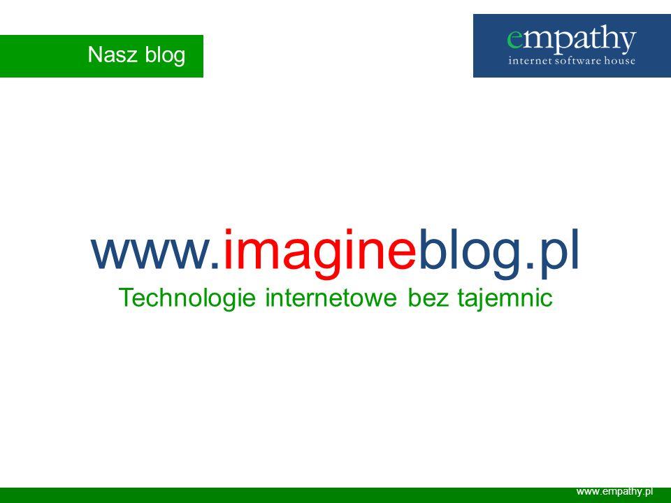 Nasz blog www.empathy.pl www.imagineblog.pl Technologie internetowe bez tajemnic