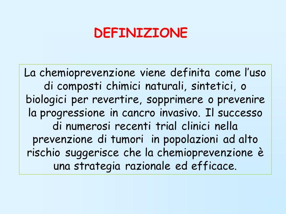 La chemioprevenzione viene definita come luso di composti chimici naturali, sintetici, o biologici per revertire, sopprimere o prevenire la progressio