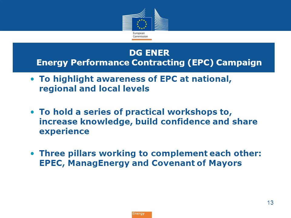 Energy DG ENER Energy Performance Contracting (EPC) Campaign To highlight awareness of EPC at national, regional and local levels To hold a series of