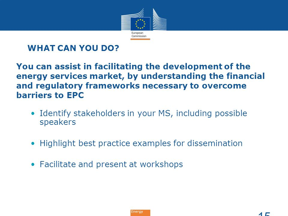 Energy WHAT CAN YOU DO? You can assist in facilitating the development of the energy services market, by understanding the financial and regulatory fr
