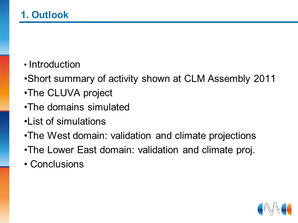 1. Outlook Introduction Short summary of activity shown at CLM Assembly 2011 The CLUVA project The domains simulated List of simulations The West doma