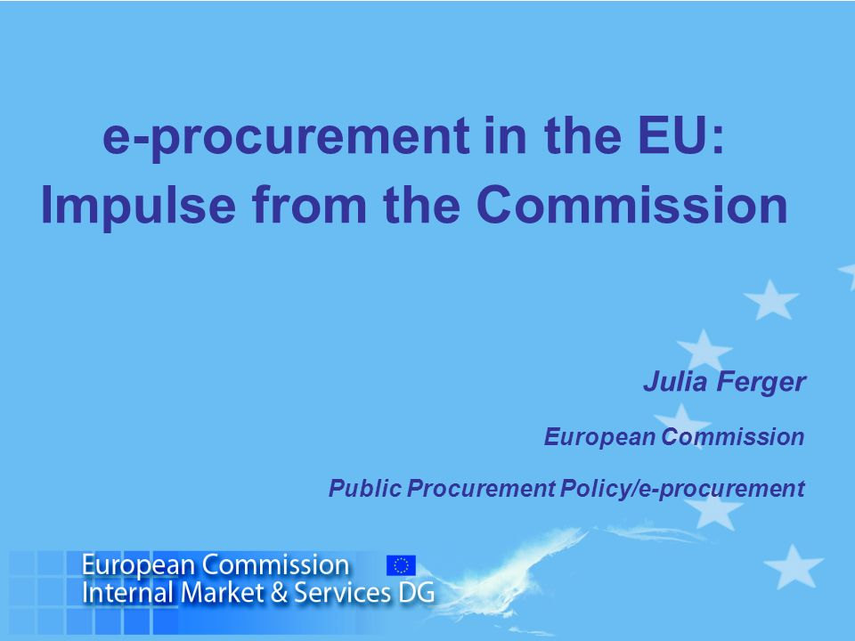 e-procurement in the EU: Impulse from the Commission Julia Ferger European Commission Public Procurement Policy/e-procurement