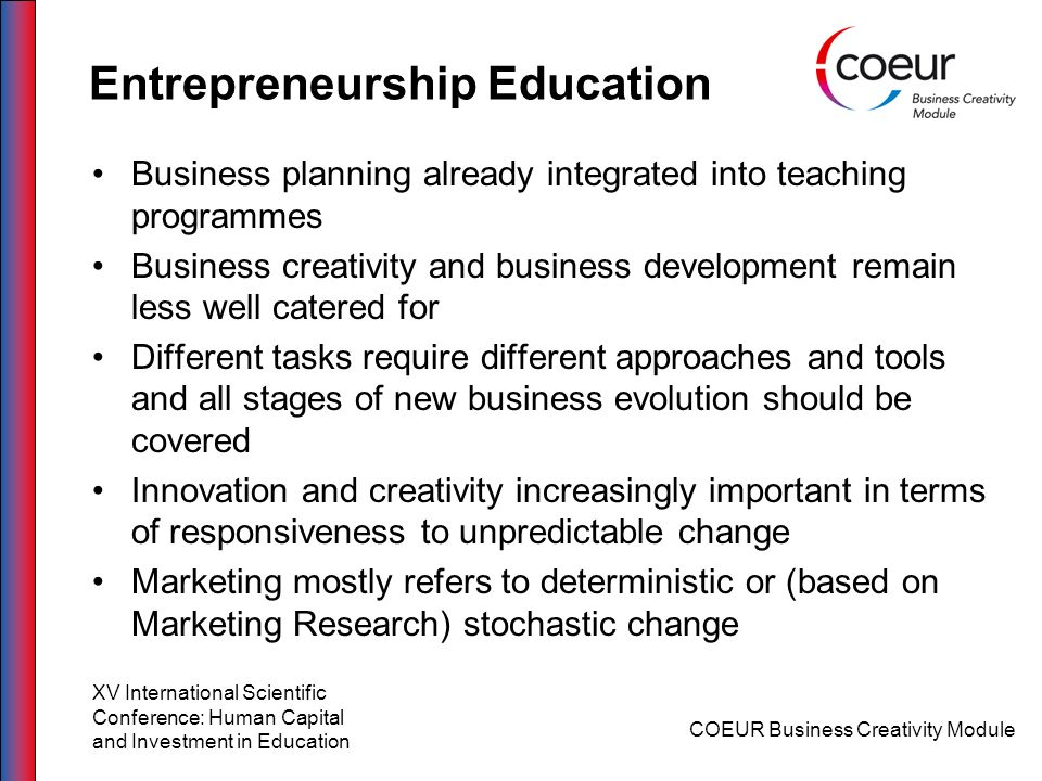 Entrepreneurship Education Business planning already integrated into teaching programmes Business creativity and business development remain less well