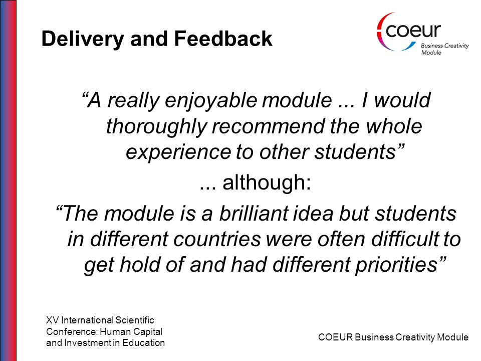 Delivery and Feedback A really enjoyable module... I would thoroughly recommend the whole experience to other students... although: The module is a br