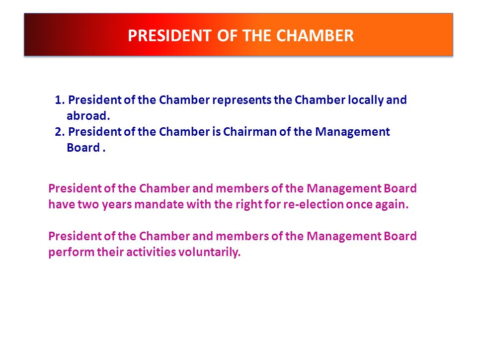 PRESIDENT OF THE CHAMBER 1. President of the Chamber represents the Chamber locally and abroad. 2. President of the Chamber is Chairman of the Managem