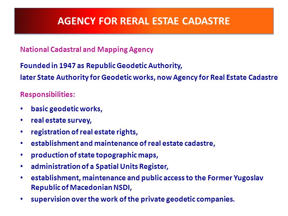 AGENCY FOR RERAL ESTAE CADASTRE National Cadastral and Mapping Agency Founded in 1947 as Republic Geodetic Authority, later State Authority for Geodet