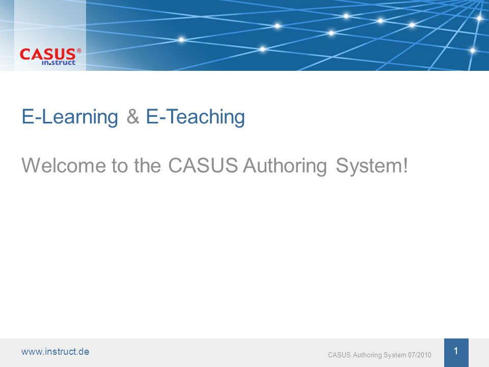 1 CASUS Authoring System 07/2010 E-Learning & E-Teaching Welcome to the CASUS Authoring System!