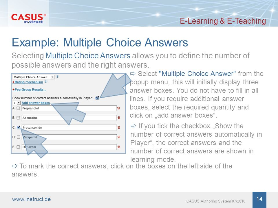 14 CASUS Authoring System 07/2010 Example: Multiple Choice Answers E-Learning & E-Teaching Select Multiple Choice Answer from the popup menu, this will initially display three answer boxes.
