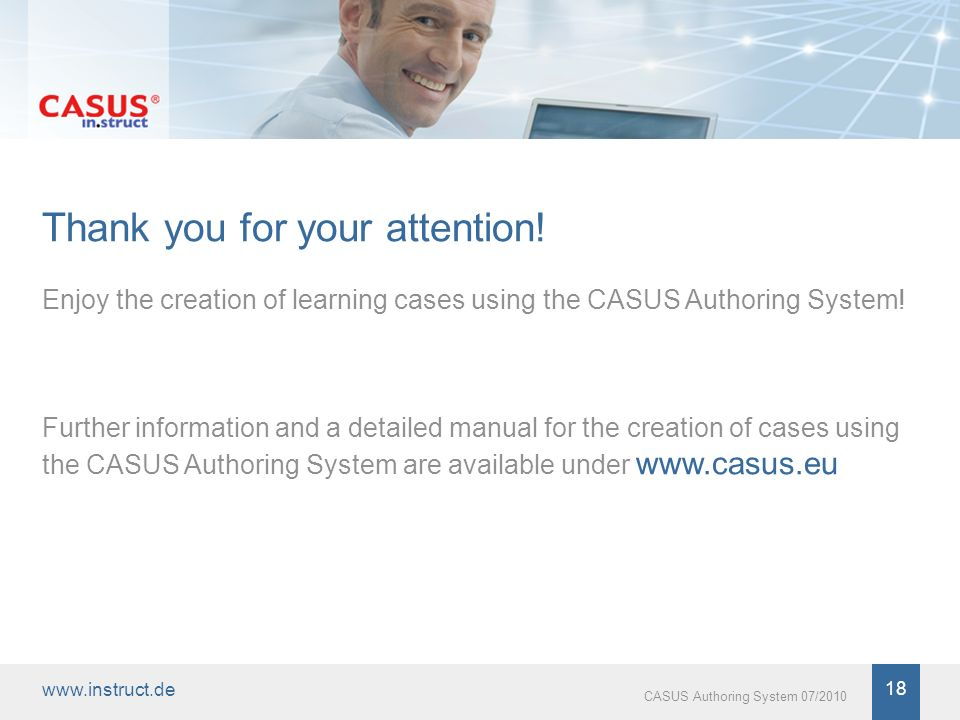 18 CASUS Authoring System 07/2010 Thank you for your attention.