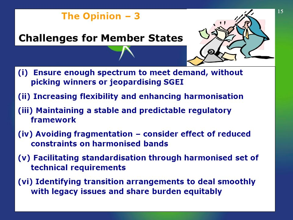 15 The Opinion – 3 Challenges for Member States (i) Ensure enough spectrum to meet demand, without picking winners or jeopardising SGEI (ii) Increasin