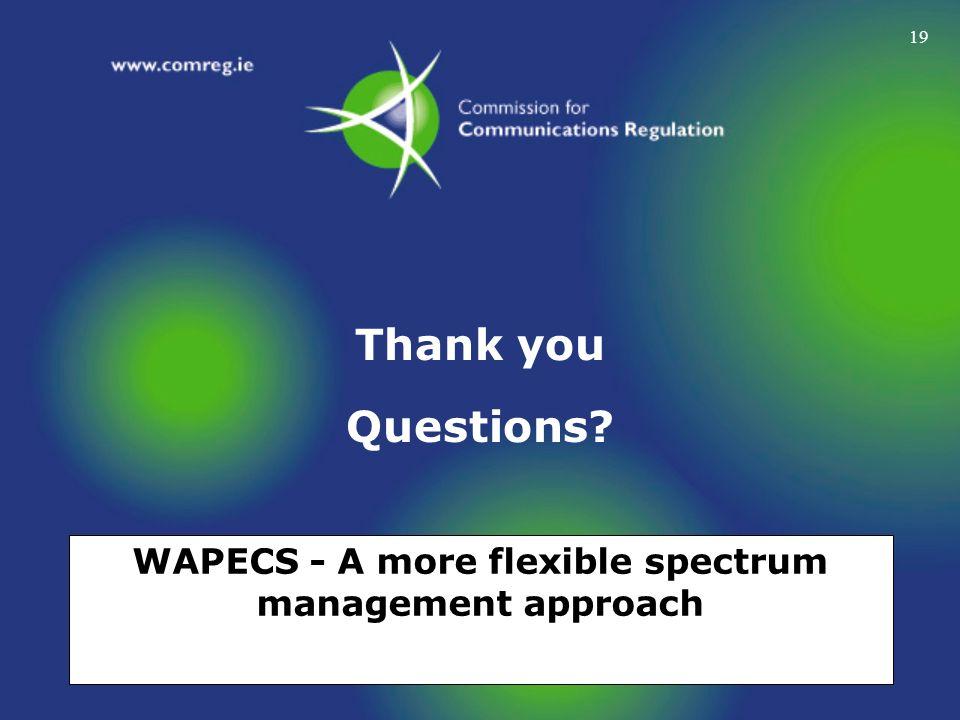 19 Thank you Questions? WAPECS - A more flexible spectrum management approach