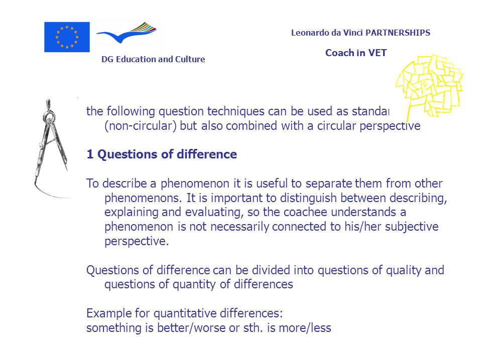 DG Education and Culture Leonardo da Vinci PARTNERSHIPS Coach in VET the following question techniques can be used as standard questions (non-circular